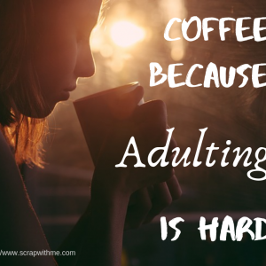 Coffee - Adulting is hard
